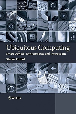 Ubiquitous Computing: Smart Devices, Environments and Interactions - Poslad, Stefan, Professor