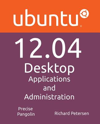 Ubuntu 12.04 Desktop: Applications and Administration - Petersen, Richard