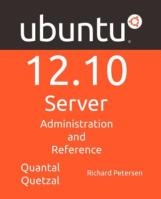 Ubuntu 12.10 Server: Administration and Reference - Petersen, Richard