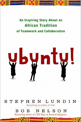 Ubuntu!: An Inspiring Story about an African Tradition of Teamwork and Collaboration - Nelson, Bob, and Lundin, Stephen, PhD