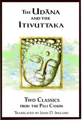 """Udana"" and the ""Itivuttaka"": Two Classics from the Pali Canon - Ireland, John (Translated by)"
