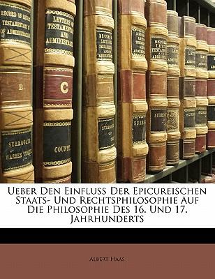 Ueber Den Einfluss Der Epicureischen Staats- Und Rechtsphilosophie Auf Die Philosophie Des 16. Und 17. Jahrhunderts - Haas, Albert, Jr.