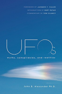 UFOs: Myths, Conspiracies, and Realities - Alexander, John B, Col.