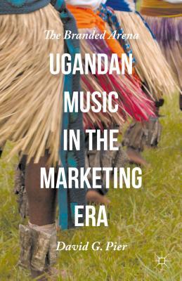 Ugandan Music in the Marketing Era: The Branded Arena - Pier, David G