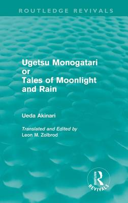 Ugetsu Monogatari or Tales of Moonlight and Rain: A Complete English Version of the Eighteenth-century Japanese Collection of Tales of the Supernatural - Akinari, Ueda, and Zolbrod, Leon M. (Translated by)