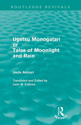 Ugetsu Monogatari or Tales of Moonlight and Rain: A Complete English Version of the Eighteenth-Century Japanese collection of Tales of the Supernatural - Akinari, Ueda