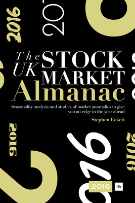 UK Stock Market Almanac 2016: Seasonality Analysis and Studies of Market Anomalies to Give You an Edge in the Year Ahead - Eckett, Stephen