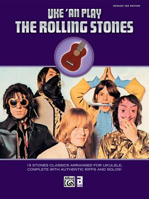 Uke 'an Play the Rolling Stones: 19 Stones Classics Arranged for Ukulele, Complete with Authentic Riffs and Solos! - Rolling Stones, The
