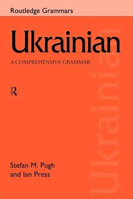 Ukrainian: A Comprehensive Grammar - Press, Ian