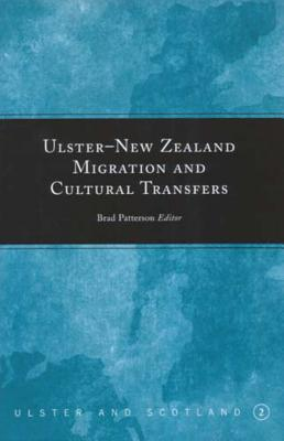 Ulster-New Zealand Migration and Cultural Transfers - Patterson, Brad (Editor)