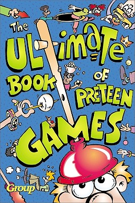 Ultimate Book of Preteen Games - Group Publishing