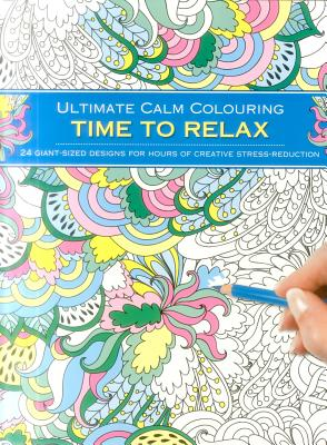 Ultimate Calm Colouring: Time to Relax: 24 Giant-Sized Designs for Hours of Creative Stress-Reduction - Southwater