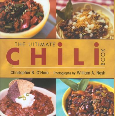 Ultimate Chili Book, W-S Version: A Connoisseur's Guide to Gourmet Recipes and the Perfect Four-Alarm Bowl - O'Hara, Christopher B, and Nash, William A (Photographer)