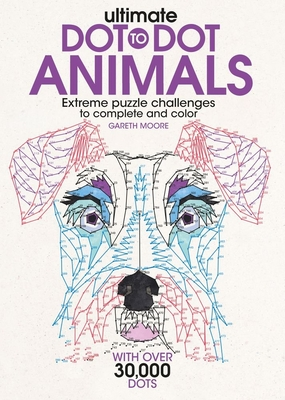 Ultimate Dot-To-Dot Animals: Extreme Puzzle Challenges to Complete and Color - Moore, Gareth, Dr.