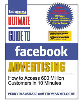 Ultimate Guide to Facebook Advertising: How to Access 600 Million Customers in 10 Minutes - Marshall, Perry, and Meloche, Thomas