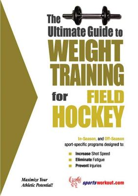 Ultimate Guide to Weight Training for Field Hockey - Price, Robert G.