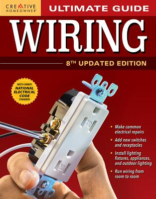 Ultimate Guide: Wiring, 8th Updated Edition - Creative Homeowner Press, and Byers, Charles T, and Caloggero, John M
