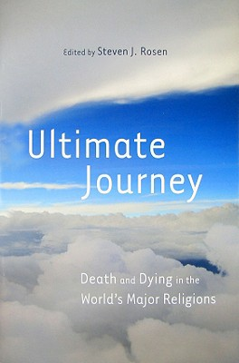 Ultimate Journey: Death and Dying in the World's Major Religions - Rosen, Steven J (Editor)
