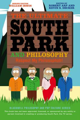 Ultimate South Park Philosophy - Arp, Robert (Editor), and Decker, Kevin S (Editor), and Irwin, William (Editor)