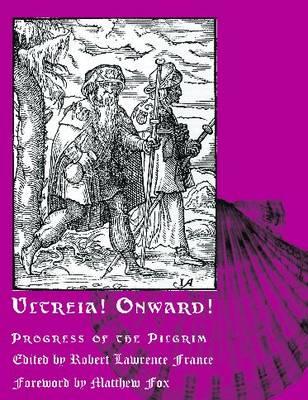 Ultreia! Onward!: Progress of the Pilgrim - France, Robert Lawrence (Editor)