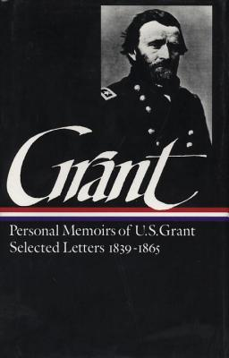Ulysses S. Grant: Memoirs & Selected Letters: Library of America #50 - Grant, Ulysses S, and McFeely, Mary D (Editor), and McFeely, William S, PH.D. (Editor)