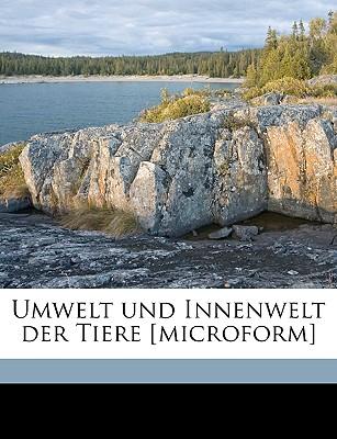 Umwelt Und Innenwelt Der Tiere [Microform] - Uexkll, Jakob Von, and Uexkull, Jakob Von