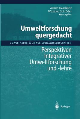 Umweltforschung Quergedacht: Perspektiven Integrativer Umweltforschung Und -Lehre - Daschkeit, Achim (Editor), and Merkel, A (Foreword by), and Schroder, Winfried (Editor)