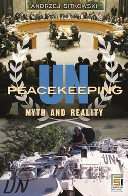 UN Peacekeeping: Myth and Reality - Sitkowski, Andrzej