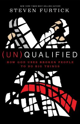 (un)Qualified: How God Uses Broken People to Do Big Things - Furtick, Steven