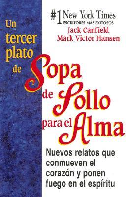 Un Tercer Plato de Sopa de Pollo Para El Alma - Canfield, Jack, and Hansen, Mark Victor, and Hansen, Mark