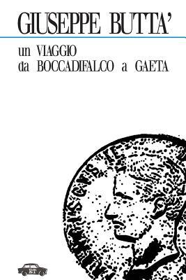 Un Viaggio Da Boccadifalco a Gaeta - Butta, Giuseppe