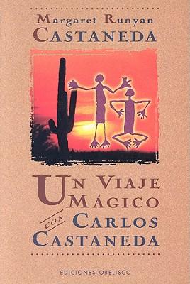 Un Viaje Magico Con Carlos Castaneda - Castaneda, Margaret Runyan