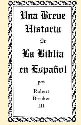 Una Breve Historia de La Biblia En Espanol - Breaker, Robert, III