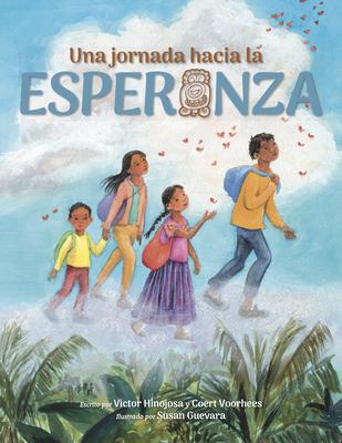 Una Jornada Hacia La Esperanza: A Journey Toward Hope, Spanish Edition - Hinojosa, Victor, and Voorhees, Coert, and Guevara, Susan (Illustrator)