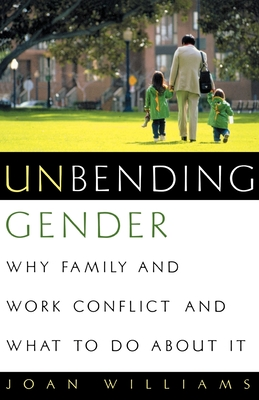 Unbending Gender: Why Family and Work Conflict and What to Do about It - Williams, Joan