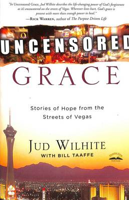 Uncensored Grace: Stories of Hope from the Streets of Vegas - Wilhite, Jud, and Taaffe, Bill