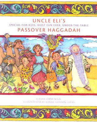 Uncle Eli's Passover Haggadah - Segal, Eliezer, and Gordon-Lucas