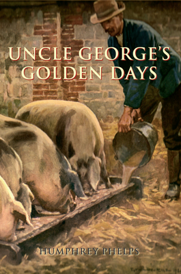 Uncle George's Golden Days - Phelps, Humphrey