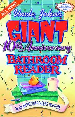 Uncle John's Giant 10th Anniversary Bathroom Reader - Bathroom Readers' Institute (Editor)