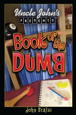 Uncle John's Presents: Book of the Dumb - Scalzi, John Michael