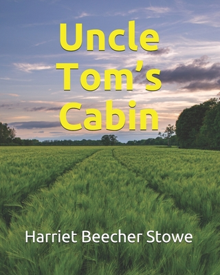 Uncle Tom's Cabin - Stowe, Harriet Beecher