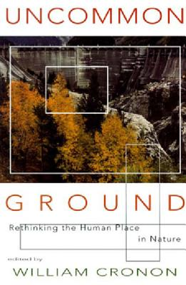 Uncommon Ground: Rethinking the Human Place in Nature - Cronon, William (Editor)