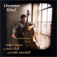 Uncommon Ritual - Edgar Meyer/B�la Fleck/Mike Marshall