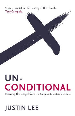 Unconditional: Rescuing the Gospel from the Gays-vs-Christians Debate - Lee, Justin