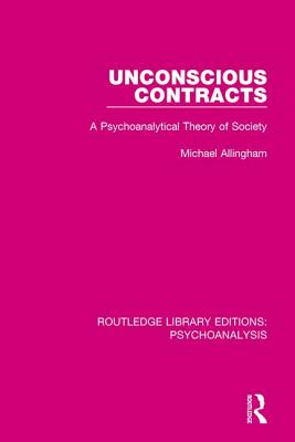 Unconscious Contracts: A Psychoanalytical Theory of Society - Allingham, Michael