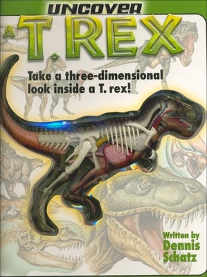 Uncover A T-Rex - Schatz, Dennis
