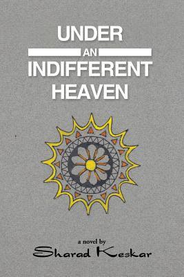 Under an Indifferent Heaven - Keskar, Sharad
