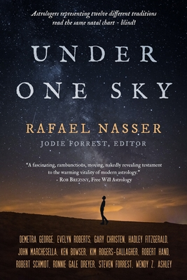 Under One Sky: Astrologers Representing Twelve Different Traditions Interpret the Same Natal Chart -- Blind! - Nasser, Rafael, and Forrest, Jodie (Editor)