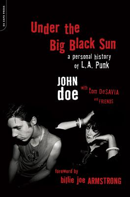 Under the Big Black Sun: A Personal History of L.A. Punk - Doe, John, and Desavia, Tom