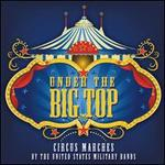 Under the Big Top: Circus Marches by the United States Military Bands